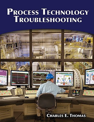 Process Technology Troubleshooting By Thomas, Charles E.